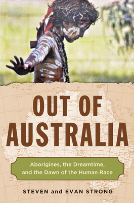 Out of Australia: Aborigines, the Dreamtime, and the Dawn of the Human Race Cover Image