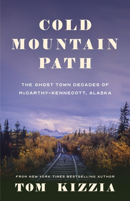 Cold Mountain Path: The Ghost Town Decades of McCarthy-Kennecott, Alaska Cover Image
