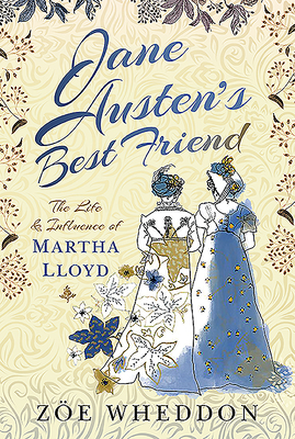 Jane Austen's Best Friend: The Life and Influence of Martha Lloyd Cover Image