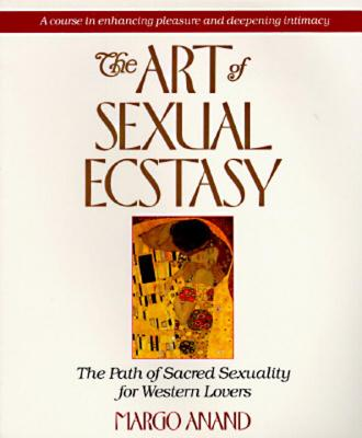 The Art of Sexual Ecstasy: The Path of Sacred Sexuality for Western Lovers Cover Image