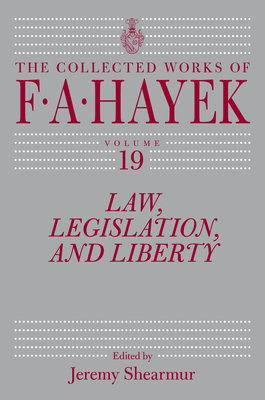 Law, Legislation, and Liberty, Volume 19 (The Collected Works of F. A. Hayek #19) Cover Image