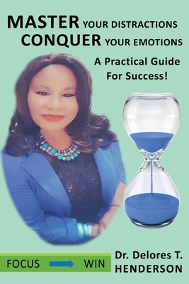 Master Your Distractions Conquer Your Emotions: A Practical Guide for Success! Cover Image
