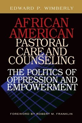 African American Pastoral Care and Counseling:: The Politics of Oppression and Empowerment Cover Image