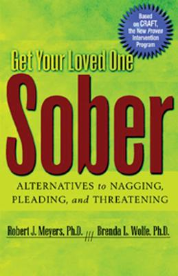 Get Your Loved One Sober: Alternatives to Nagging, Pleading, and Threatening Cover Image