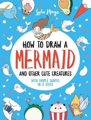 How to Draw a Mermaid and Other Cute Creatures with Simple Shapes in 5 Steps Cover Image
