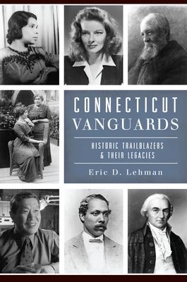 Connecticut Vanguards: Historic Trailblazers & Their Legacies Cover Image