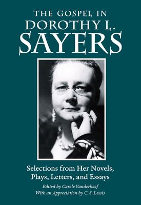 The Gospel in Dorothy L. Sayers: Selections from Her Novels, Plays, Letters, and Essays (Gospel in Great Writers) Cover Image