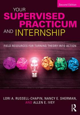 Your Supervised Practicum and Internship: Field Resources for Turning Theory into Action Cover Image