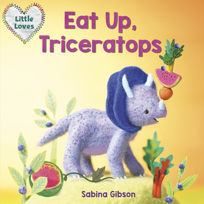 Cover for Eat Up, Triceratops (Little Loves)