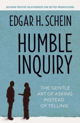 Humble Inquiry: The Gentle Art of Asking Instead of Telling (The Humble Leadership Series #2) Cover Image