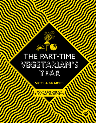 The Part-Time Vegetarian's Year: Four Seasons of Flexitarian Recipes Cover Image