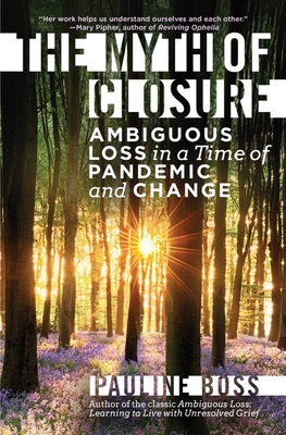 The Myth of Closure: Ambiguous Loss in a Time of Pandemic and Change Cover Image