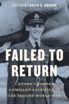 Failed to Return: Canada's Bomber Command Sacrifice in the Second World War Cover Image