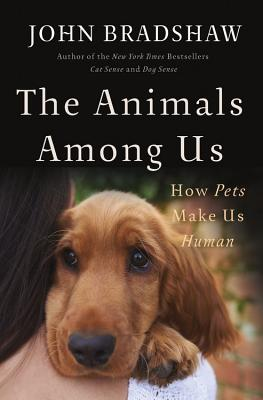 The Animals Among Us: How Pets Make Us Human Cover Image