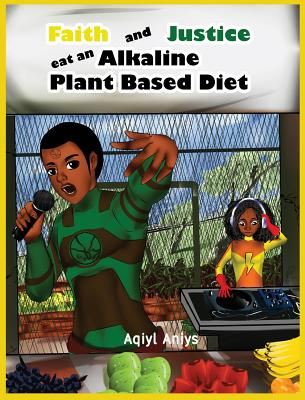 Cover for Faith and Justice eat an Alkaline Plant Based Diet