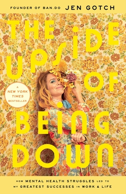 The Upside of Being Down: How Mental Health Struggles Led to My Greatest Successes in Work and Life Cover Image