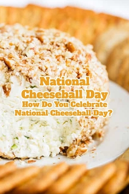 National Cheeseball Day: How Do You Celebrate National Cheeseball Day?: It Is Time To Celebrate National Cheeseball Day On April 14th Cover Image