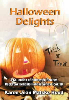 Halloween Delights Cookbook (Hardcover) By Karen Jean Matsko Hood