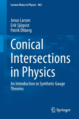 Conical Intersections in Physics: An Introduction to Synthetic Gauge Theories (Lecture Notes in Physics #965) Cover Image