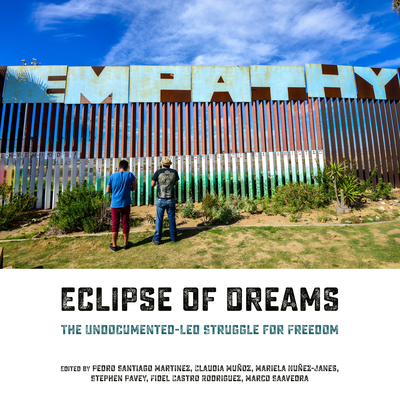 Eclipse of Dreams: The Undocumented-Led Struggle for Freedom Cover Image