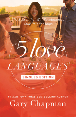 The 5 Love Languages Singles Edition: The Secret that Will Revolutionize Your Relationships Cover Image