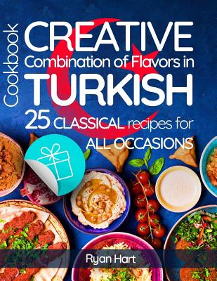 Creative combination of flavors in Turkish cookbook.: 25 classical recipes for all occasions. Cover Image