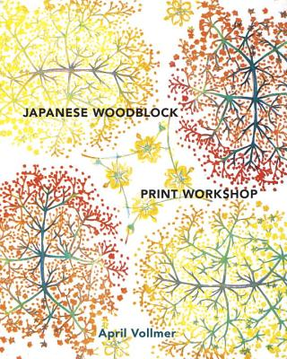Japanese Woodblock Print Workshop: A Modern Guide to the Ancient Art of Mokuhanga Cover Image