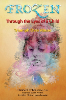 Frozen Through the Eyes of a Child: Triumph Over Abuse Cover Image