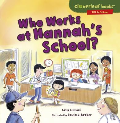 Who Works at Hannah's School? (Cloverleaf Books (TM) -- Off to School) Cover Image