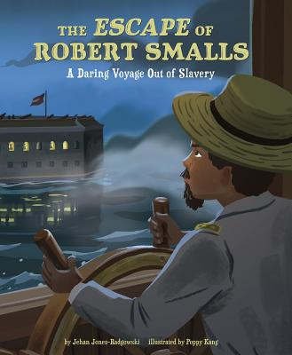 The Escape of Robert Smalls: A Daring Voyage Out of Slavery Cover Image