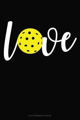 Love Pickleball Journal: Notebook for Pickleball Players and Fans Cover Image