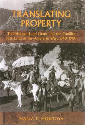 Translating Property: The Maxwell Land Grant and the Conflict Over Land in the American West, 1840-1900 Cover Image
