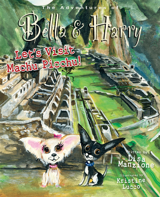 Let's Visit Machu Picchu!: Adventures of Bella & Harry Cover Image