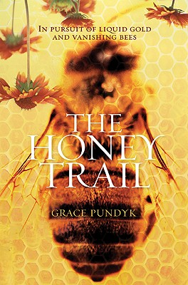 The Honey Trail: In Pursuit of Liquid Gold and Vanishing Bees Cover Image