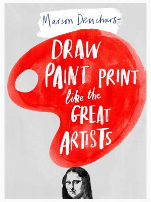 Draw Paint Print like the Great Artists Cover Image