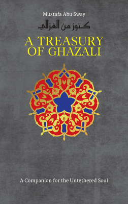 A Treasury of Ghazali (Treasury in Islamic Thought and Civilization) Cover Image