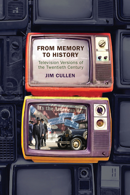 From Memory to History: Television Versions of the Twentieth Century Cover Image