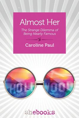 Almost Her: The Strange Dilemma of Being Nearly Famous Cover Image
