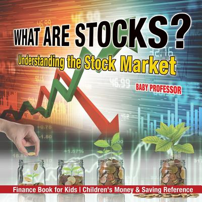 What are Stocks? Understanding the Stock Market - Finance Book for Kids - Children's Money & Saving Reference Cover Image