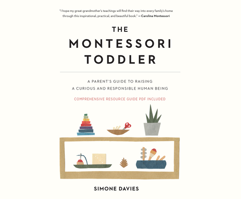 The Montessori Toddler: A Parent's Guide to Raising a Curious and Responsible Human Being Cover Image