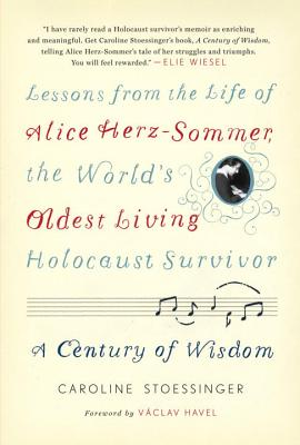 A Century of Wisdom: Lessons from the Life of Alice Herz-Sommer, the World's Oldest Living Holocaust Survivor Cover Image