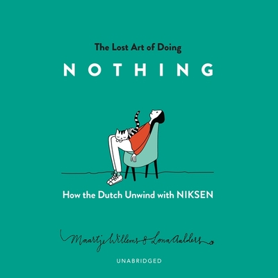 The Lost Art of Doing Nothing Lib/E: How the Dutch Unwind with Niksen Cover Image