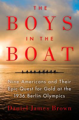 The Boys in the Boat: Nine Americans and Their Epic Quest for Gold at the 1936 Berlin Olympics Cover Image