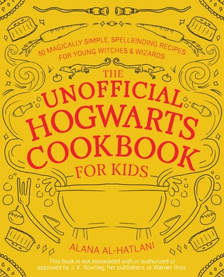 The Unofficial Hogwarts Cookbook for Kids: 50 Magically Simple, Spellbinding Recipes for Young Witches and Wizards Cover Image
