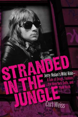 Stranded in the Jungle: Jerry Nolan's Wild Ride Ä a Tale of Drugs, Fashion, the New York Dolls and Punk Rock Cover Image