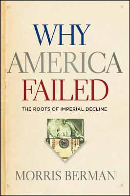Why America Failed: The Roots of Imperial Decline Cover Image