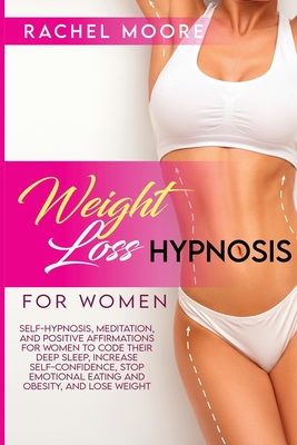 Weight Loss Hypnosis For Women: Self-Hypnosis, Meditation, and Positive Affirmations for Women to Code Their Deep Sleep, Increase Self-Confidence, Sto Cover Image