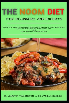 The Noom Diet for Beginners and Experts: A Complete Guide for Beginners and Experts on How to Lose Weight Fast, Boost Your Metabolism, Burn Excess Fat Cover Image