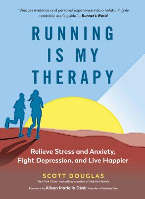 Running Is My Therapy: Relieve Stress and Anxiety, Fight Depression, and Live Happier Cover Image
