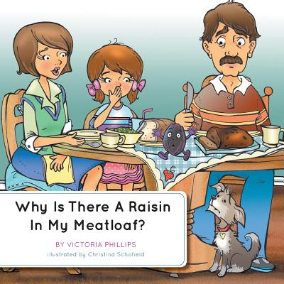 Why Is There a Raisin in My Meatloaf? Cover Image